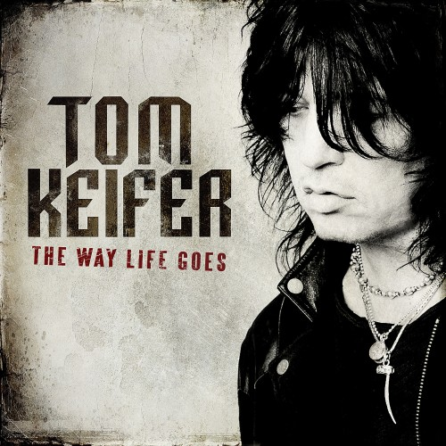 "ALBUM REVIEW: TOM KEIFER — ""THE WAY LIFE GOES"""