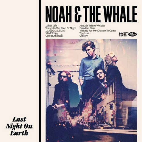 "ALBUM REVIEW: NOAH & THE WHALE — ""LAST NIGHT ON EARTH"""