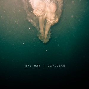 "ALBUM REVIEW: WYE OAK — ""CIVILIAN"""