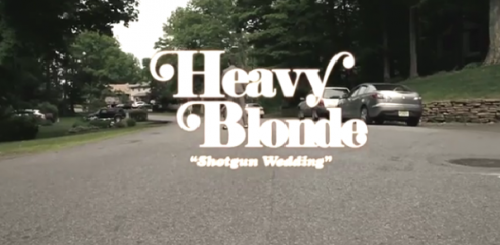 PREMIERE: HEAVY BLONDE VIDEO 'SHOTGUN WEDDING'