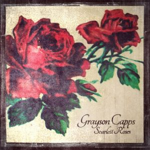 GRAYSON CAPPS' RAGGED JOURNEY MAKES 'SCARLETT ROSES' A KEEPER
